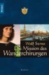 Die Mission Des Wanderchirurgen - Wolf Serno