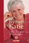 Byron Katie über Liebe, Sex und Beziehungen (German Edition) - Byron Katie, Andrea Panster
