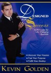 Designed for Success: 13 Principles for Life Changing Success - Kevin Golden