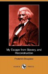 My Escape from Slavery, and Reconstruction (Dodo Press) - Frederick Douglass