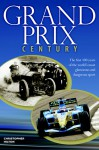 Grand Prix Century: First 100 Years Of The World's Most Glamorous and Dangerous Sport - Christopher Hilton
