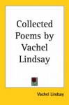 Collected Poems by Vachel Lindsay - Vachel Lindsay