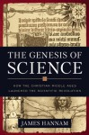 The Genesis of Science: How the Christian Middle Ages Launched the Scientific Revolution - James Hannam