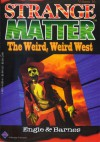 The Weird, Weird West - Marty M. Engle, Johnny Ray Barnes, Johnny Weissmuller Jr.