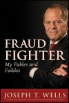 Fraud Fighter: My Fables and Foibles - Joseph T. Wells