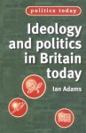Ideology and Politics in Britain Today - Ian Adams