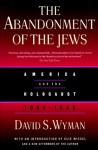 The Abandonment of the Jews: America and the Holocaust 1941-1945 - David S. Wyman