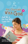 Hot Chocolate With God #3: Just Me & the God Who Loves Me - Jill Kelly, Camryn Kelly, Erin Kelly
