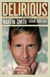 Delirious: My Journey with the Band, a Growing Family, and an Army of Historymakers - Martin Smith, Craig Borlase