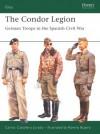 The Condor Legion: German Troops in the Spanish Civil War - Carlos Jurado, Ramiro Bujeiro