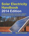 Solar Electricity Handbook - 2014 Edition: A Simple Practical Guide to Solar Energy - Designing and Installing Photovoltaic Solar Electric Systems - Mr Michael Boxwell