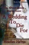 A Wedding to Die For (The Alvarez Family Murder Mystery #2) - Heather Haven
