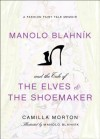 Manolo Blahnik and the Tale of the Elves and the Shoemaker: A Fashion Fairy Tale Memoir - Camilla Morton