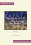 Making Sense Of: Health, Illness and Disease (At the Interface/Probing the Boundaries 11) - Vera Kalitzkus, Peter L. Twohig