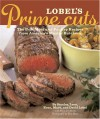 Lobel's Prime Cuts: The Best Meat and Poultry Recipes From America's Master Butchers - Mary Goodbody, Mary Goodbody, Leon Lobel, Evan Lobel, Mark Lobel, David Lobel, Rita Maas