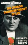 The Chicago Gangster Theory of Life: Nature's Debt to Society - Andrew Ross