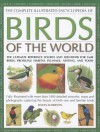 The Complete Illustrated Encyclopedia of Birds of the World: The Ultimate Reference Source and Identifier for 1600 Birds, Profiling Habitat, Plumage, Nesting and Food - David Alderton