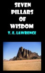 SEVEN PILLARS OF WISDOM by T. E. Lawrence - T.E. Lawrence