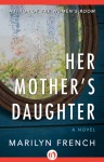 Her Mother's Daughter: A Novel - Marilyn French