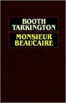 Monsieur Beaucaire - Booth Tarkington
