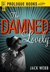 The Damned Lovely - Jack Webb