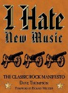 I Hate New Music: The Classic Rock Manifesto - Dave Thompson