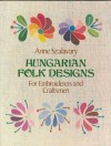 Hungarian Folk Designs for Embroiderers and Craftsmen (Dover Pictorial Archive Series) - Anne Szalavary