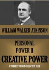 PERSONAL POWER II. CREATIVE POWER (Or your Constructive Forces) (Timeless Wisdom Collection) - William Walker Atkinson, Edward E. Beals