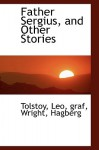 Father Sergius, and Other Stories - Leo Tolstoy