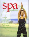 The Spa Handbook A Guide to Enhancing Physical Mental Spiritual Well Being - Maria Costantino