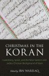 Christmas in the Koran: Luxenberg, Syriac, and the Near Eastern and Judeo-Christian Background of Islam - Paula R. Backscheider, Ibn Warraq