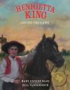 Henrietta King: Loving the Land - Mary Dodson Wade