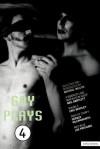 Gay Plays: Vol 4 - Eric Bentley, Neil Bartlett