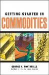 Getting Started in Commodities - George A. Fontanills