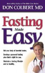 Fasting Made Easy: Rid Your Body of Harmful Toxins. Develop a Personal Fasting Plan that is Right for You. Maintain a Fasting Lifestyle and Be Healthy, - Don Colbert