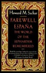 Farewell Espana: The World of the Sephardim Remembered - Howard M. Sachar, Luann Walther