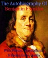 THE AUTOBIOGRAPHY OF BENJAMIN FRANKLIN [ILLUSTRATED, ANNOTATED, & UNABRIDGED] - This Ebook Features Amazing Dynamic Chapter Link Navigation for a Premium Reading Experience Plus Th, Benjamin Franklin