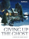 Giving Up the Ghost - Mary Logue