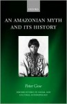 An Amazonian Myth And Its History - Peter Gow