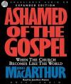 Ashamed of the Gospel: When the Church Becomes Like the World (Audio) - John F. MacArthur Jr., Jonathan Marosz