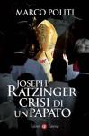 Joseph Ratzinger. Crisi di un papato - Marco Politi, Stefano Rodotà