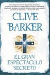 El gran espectáculo secreto - Clive Barker