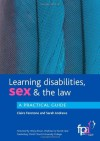 Learning Disabilities, Sex and the Law: A Practical Guide - Claire Fanstone, Sarah Andrews