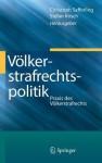 Volkerstrafrechtspolitik: Praxis Des Volkerstrafrechts - Christoph Safferling, Stefan Kirsch