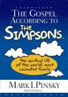 The Gospel According to the Simpsons: The Spiritual Life of the World's Most Animated Family - Mark Pinksy, Mark Pinksy, Lloyd James