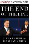 The End of the Line: Romney vs. Obama: the 34 days that decided the election: Playbook 2012 (POLITICO Inside Election 2012) - Glenn Thrush, Jonathan Martin