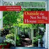 Outside the Not So Big House: Creating the Landscape of Home - Sarah Susanka, Julie Moir Messervy