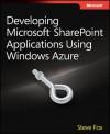 Developing Microsoft SharePoint Applications Using Windows Azure - Steve Fox