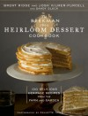 The Beekman 1802 Heirloom Dessert Cookbook: 100 Delicious Heritage Recipes from the Farm and Garden - Brent Ridge, Josh Kilmer-Purcell