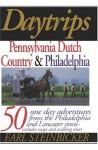 Daytrips Pennsylvania Dutch Country & Philadelphia: 50 One-Day Adevntures from the Philadelphia and Lancaster Areas - Earl Steinbicker